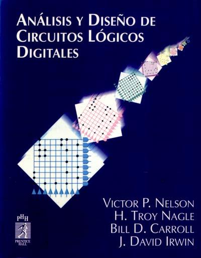 Análisis y diseño de Circuitos Lógicos Digitales:Víctor P. Nelson