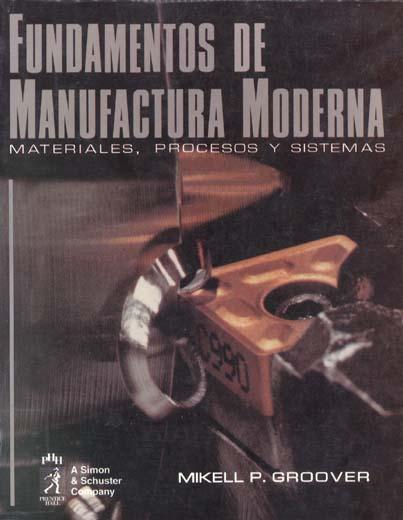 Fundamentos de Manufactura Moderna por Mikell P. Groover
