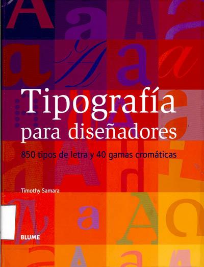 Tipografía para diseñadores : 850 tipos de letra y 40 gamas cromáticas